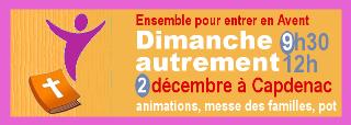 Pour l'entrée en Avent, les chrétiens de 0 à 99 ans sont invités à se rassembler dimanche 2 décembre à 9h30 au centre paroissial de Capdenac (rue Victor Noir), avant la messe des familles à 10h30 , et un pot de l'amitié après la messe